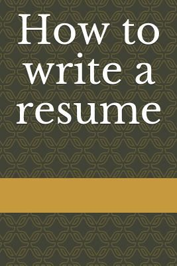 How to write a resume: Resume Writing
