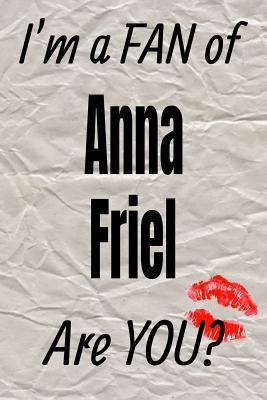 I'm a FAN of Anna Friel Are YOU? creative writing lined journal: Promoting fandom and creativity through journalingone day at a time (Actors series)