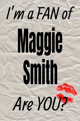 I'm a FAN of Maggie Smith Are YOU? creative writing lined journal: Promoting fandom and creativity through journalingone day at a time (Actors)