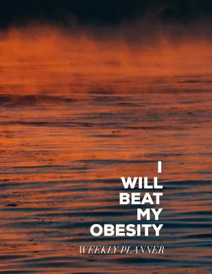 I will beat my Obesity: Weekly Planner