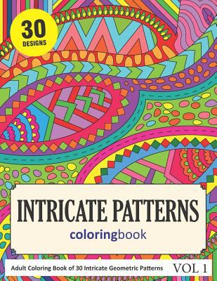 Intricate Patterns Coloring Book: 30 Coloring Pages of Intricate Patterns in Coloring Book for Adults (Vol 1)