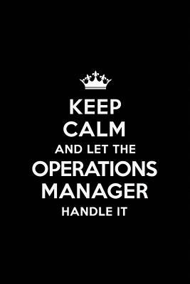 Keep Calm and Let the Operations Manager Handle It: Blank Lined 6x9  Operations Manager quote Journal/Notebooks as Gift for Birthday,Valentine's ... y