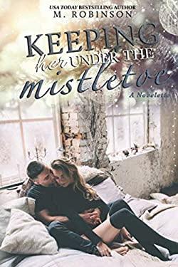 Keeping Her Under The Mistletoe: Novelette