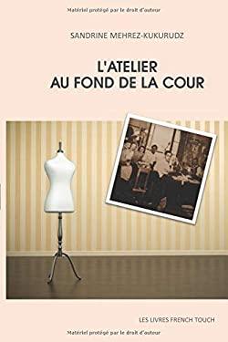 L'ATELIER AU FOND DE LA COUR (French Edition)