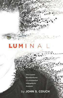 LUMINAL: The Cosmic Misadventures of an Existential, Intergalactic Assassin (THE LUMINAL CYCLE)