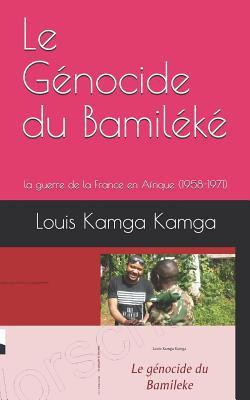 Le Gnocide du Bamilk: la guerre de la France en Afrique (1958-1971) (French Edition)