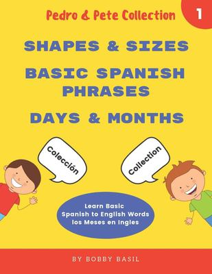 Learn Basic Spanish to English Words: Shapes & Sizes  Basic Spanish Phrases  Days & Months (Pedro & Pete Books for Kids Collection)