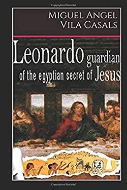 Leonardo, guardian of the egyptian secret of Jesus