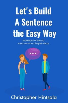 Let's Build a Sentence: The Easy Way: The 50 Most Commonly Used Verbs in English