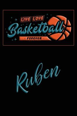 Live Love Basketball Forever Ruben: Lined Journal |College Ruled Notebook | Composition Book | Diary