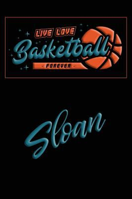 Live Love Basketball Forever Sloan: Lined Journal |College Ruled Notebook | Composition Book | Diary