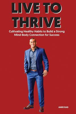 Live to Thrive: Cultivating Healthy Habits to Build a Strong Mind-Body Connection for Success