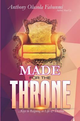 Made For The Throne: ...Keys to Reigning in Life & Destiny
