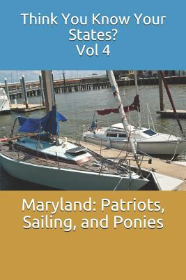 Maryland: Patriots, Sailing, and Ponies (Think You Know Your States?)