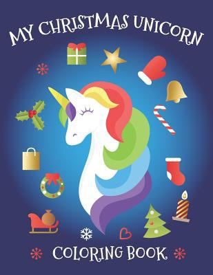 My Christmas Unicorn Coloring Book: Snowmen, baby reindeer, Xmas tree, winter landscape, Xmas ornaments themed coloring book