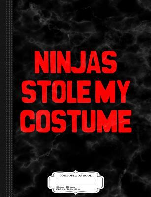 Ninjas Stole My Costume Composition Notebook: College Ruled 9 x 7 100 Sheets 200 Pages For Writing