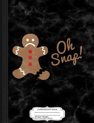 Oh Snap Gingerbread Man Composition Notebook: College Ruled 9 x 7 100 Sheets 200 Pages For Writing