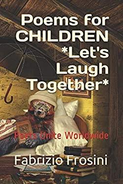 POEMS FOR CHILDREN - Let's Laugh Together: Poets Unite Worldwide