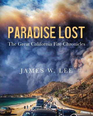 Paradise Lost ~ The Great California Fire Chronicles