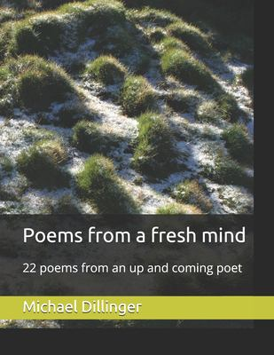 Poems from a fresh mind: 22 poems from an up and coming poet