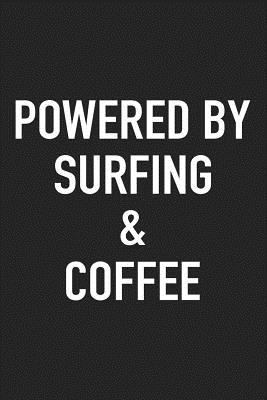 Powered By Surfing And Coffee: A 6x9 Inch Matte Softcover Journal Notebook With 120 Blank Lined Pages And A Funny Caffeine Loving Cover Slogan