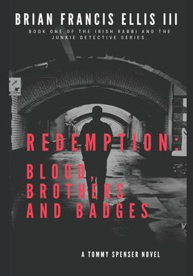 Redemption of the Irish Rabbi Junkie Detective: A Novel of Cops and Brothers (1)