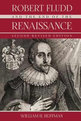 Robert Fludd and the End of the Renaissance: Second Revised Edition