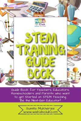 STEM Training Guide Book: Guide book for teachers, educators, homeschoolers and parents who want to get started on STEM teaching