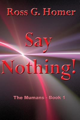 Say Nothing: The Mumans - Book 1