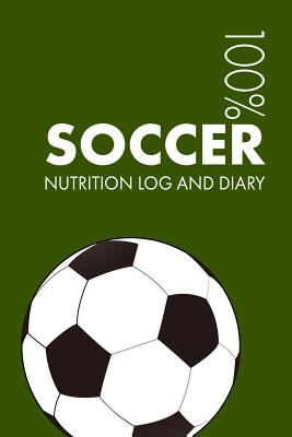Soccer Sports Nutrition Journal: Daily Soccer Nutrition Log and Diary For Player and Coach
