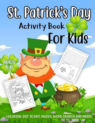 St. Patrick's Day Activity Book for Kids Ages 4-8: A Fun Kid Workbook Game For Learning, Leprechaun Coloring, Dot to Dot, Mazes, Word Search and More!