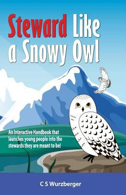Steward Like a Snowy Owl: An Interactive Handbook that raises young people into the leaders and stewards they are meant to be! (Lemur Leadership Serie