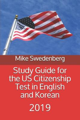 Study Guide for the US Citizenship Test in English and Korean: 2019 (Study Guides for the US Citizenship Test)