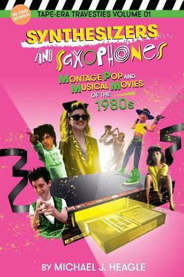 Synthesizers and Saxophones: Montage Pop and Musical Movies of the 1980s (Tape-Era Travesties)