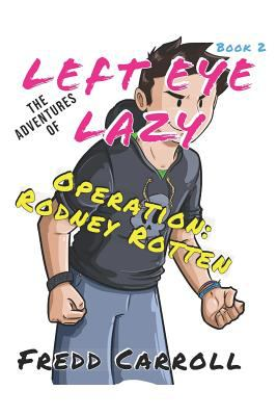 The Adventures of Left Eye Lazy OPERATION: RODNEY ROTTEN