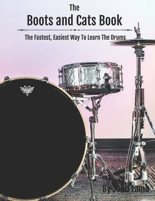 The Boots And Cats Book: The Fastest, Easiest Way To Learn The Drums