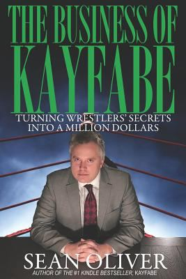 The Business of Kayfabe: Turning Wrestlers' Secrets Into a Million Dollars