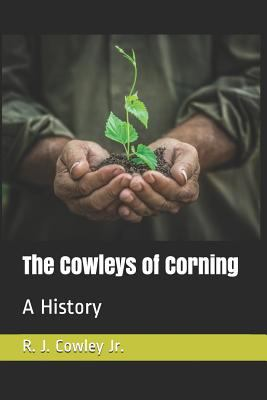 The Cowleys of Corning: A History