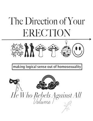 The Direction of YOUR ERECTION: Making Logical Sense Out of Homosexuality