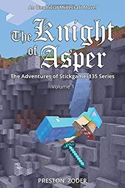 The Knight of Asper: An Unofficial Minecraft Novel (The Adventures of Stickgamer135)