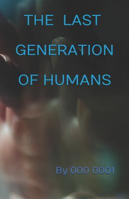 The Last Generation of Humans