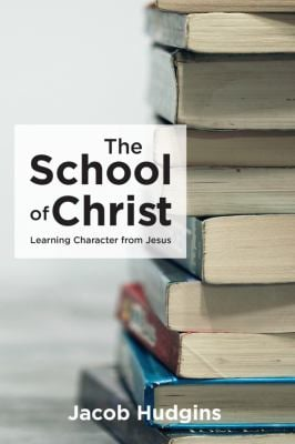 The School of Christ: Learning Character from Jesus