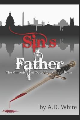 The Sins of the Father: The Chronicles of Detective Marcus Rose (Volume 3)