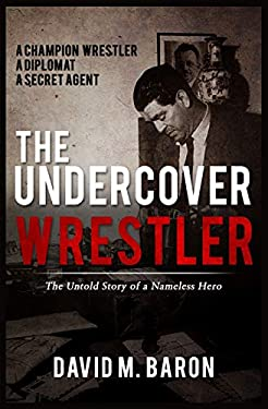 The Undercover Wrestler: The Untold Story of an Undercover Hero of Israel