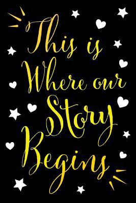 This Is Where Our Story Begins: Journals For Couples - Blank Lined Notebook To Write In (This Is Where Our Story Begins Series)