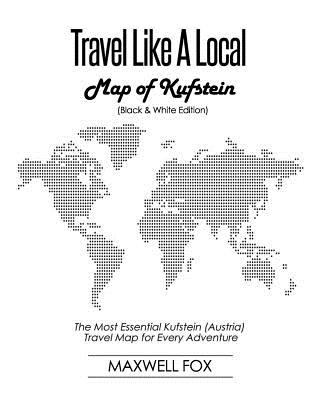 Travel Like a Local - Map of Kufstein (Black and White Edition): The Most Essential Kufstein (Austria) Travel Map for Every Adventure