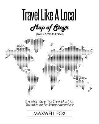 Travel Like a Local - Map of Steyr (Black and White Edition): The Most Essential Steyr (Austria) Travel Map for Every Adventure