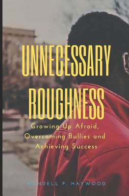 Unnecessary Roughness: Growing Up Afraid, Overcoming Bullies and Achieving Success