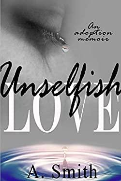 Unselfish Love: An adoption memoir