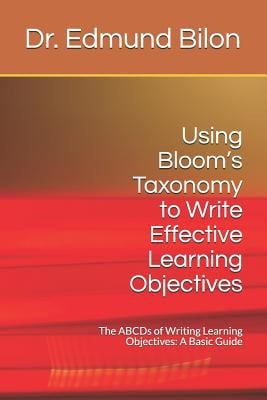 Using Blooms Taxonomy to Write Effective Learning Objectives: The ABCDs of Writing Learning Objectives: A Basic Guide